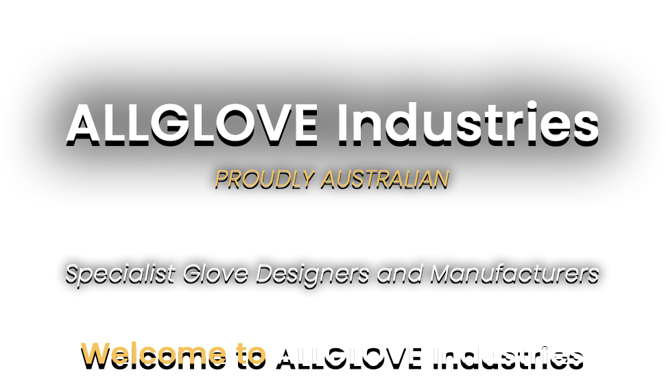 All Glove Industries | Specialist Glove Designers and Manufacturers | Proudly Australian